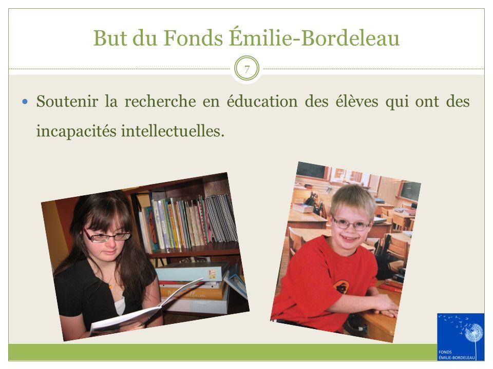 But du Fonds Émilie-Bordeleau Soutenir la recherche en éducation des élèves qui ont des incapacités intellectuelles. 7
