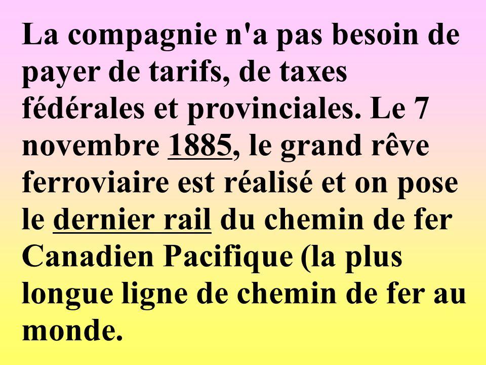 La compagnie n'a pas besoin de payer de tarifs, de taxes fédérales et provinciales. Le 7 novembre 1885, le grand rêve ferroviaire est réalisé et on po