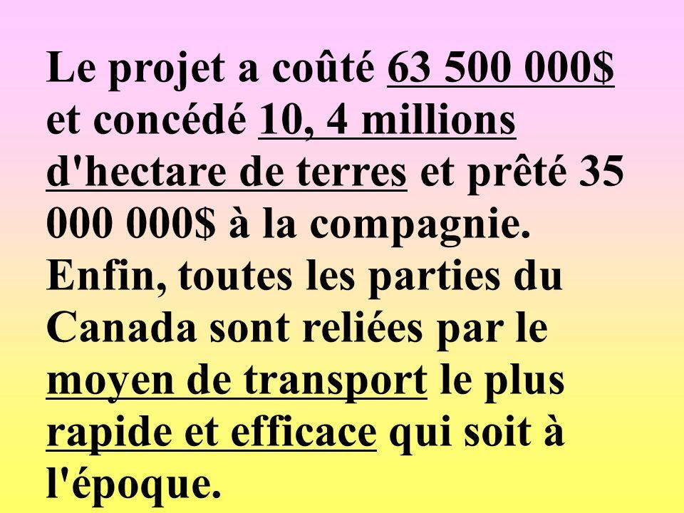 Le projet a coûté 63 500 000$ et concédé 10, 4 millions d'hectare de terres et prêté 35 000 000$ à la compagnie. Enfin, toutes les parties du Canada s