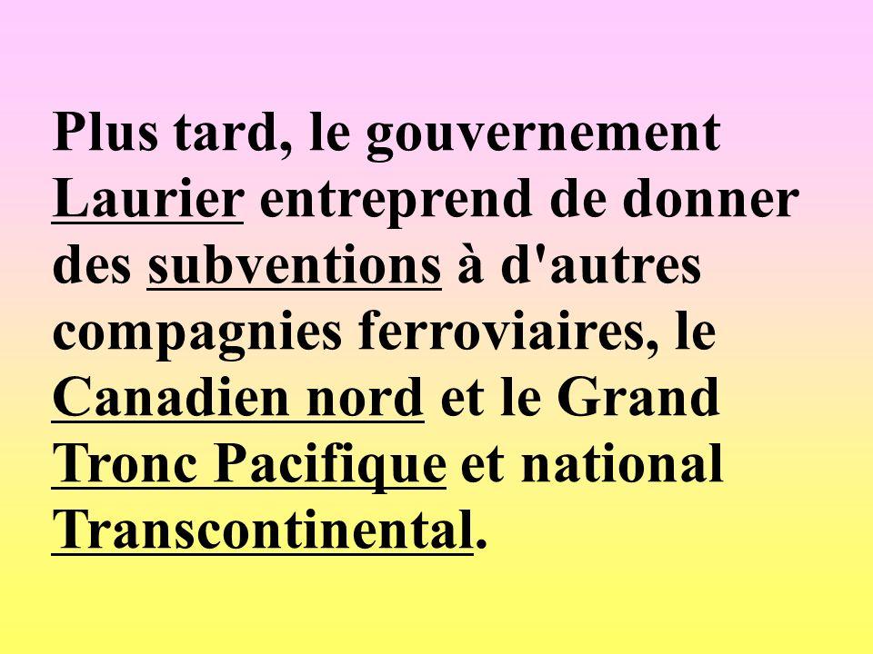 Plus tard, le gouvernement Laurier entreprend de donner des subventions à d'autres compagnies ferroviaires, le Canadien nord et le Grand Tronc Pacifiq