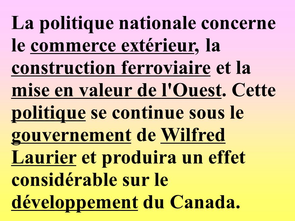 La politique nationale concerne le commerce extérieur, la construction ferroviaire et la mise en valeur de l'Ouest. Cette politique se continue sous l