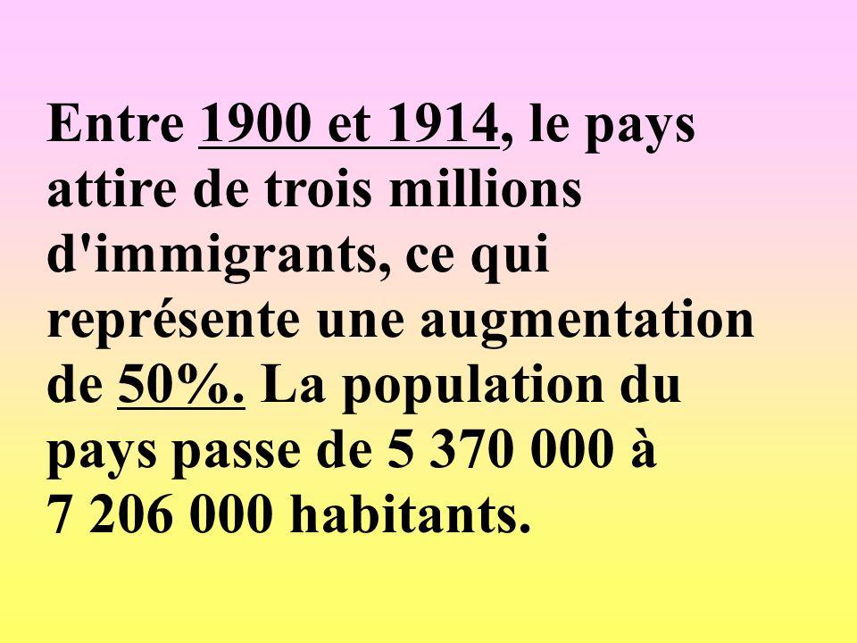 Entre 1900 et 1914, le pays attire de trois millions d'immigrants, ce qui représente une augmentation de 50%. La population du pays passe de 5 370 000