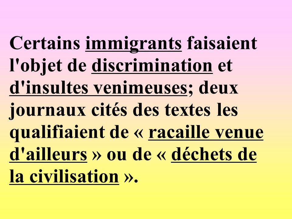 Certains immigrants faisaient l'objet de discrimination et d'insultes venimeuses; deux journaux cités des textes les qualifiaient de « racaille venue