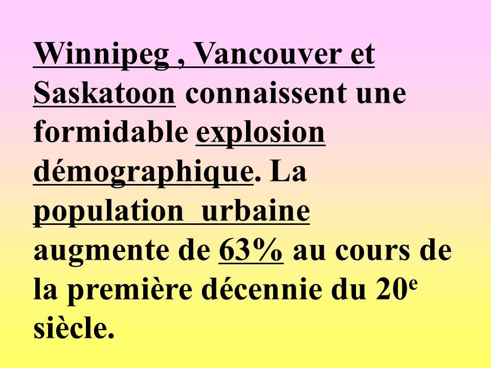 Winnipeg, Vancouver et Saskatoon connaissent une formidable explosion démographique. La population urbaine augmente de 63% au cours de la première déc
