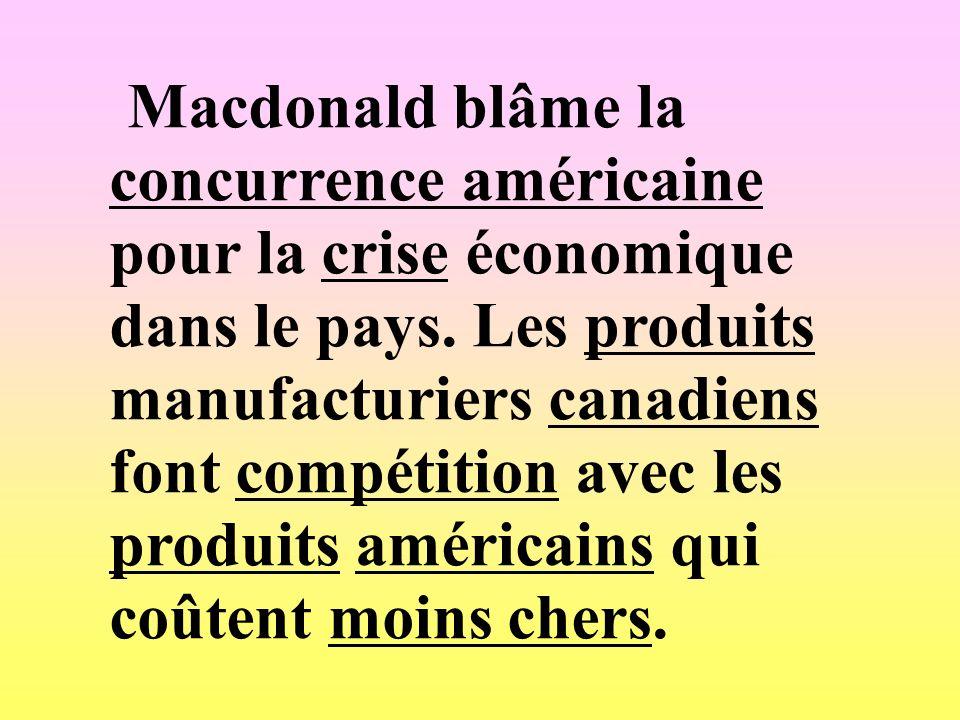 Macdonald blâme la concurrence américaine pour la crise économique dans le pays. Les produits manufacturiers canadiens font compétition avec les produ