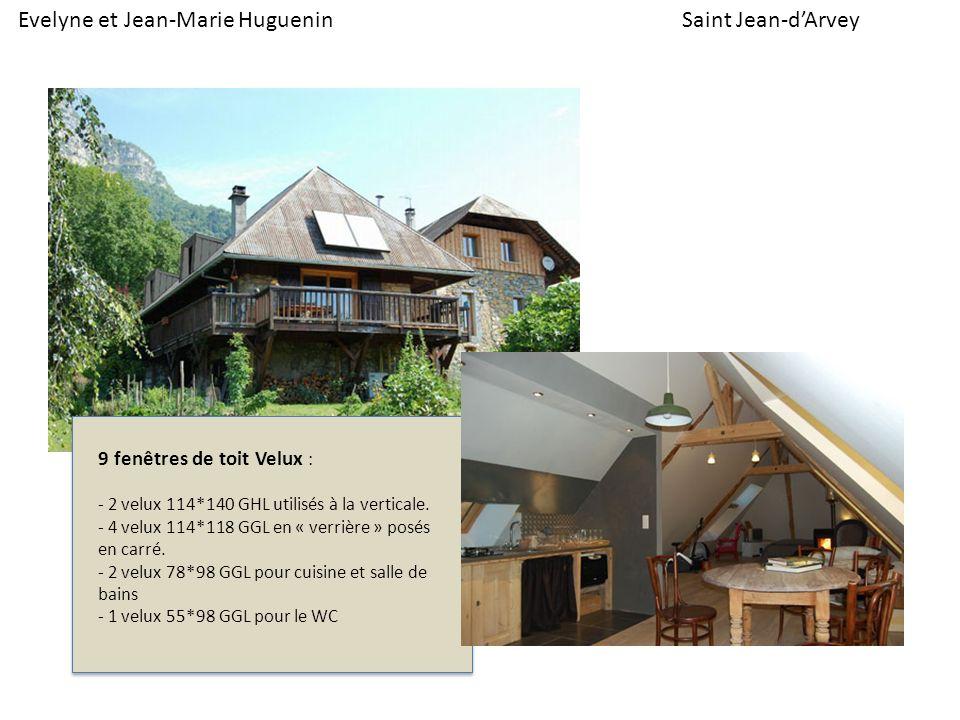Evelyne et Jean-Marie HugueninSaint Jean-dArvey 9 fenêtres de toit Velux : - 2 velux 114*140 GHL utilisés à la verticale. - 4 velux 114*118 GGL en « v