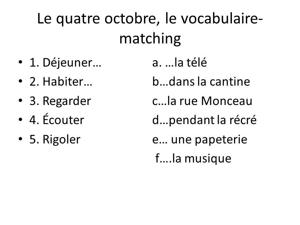 Le quatre octobre, le vocabulaire- matching 1. Déjeuner… 2.