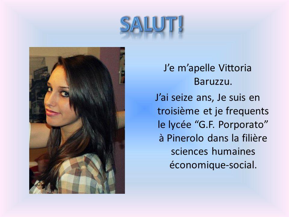 Je mapelle Vittoria Baruzzu. Jai seize ans, Je suis en troisième et je frequents le lycée G.F. Porporato à Pinerolo dans la filière sciences humaines
