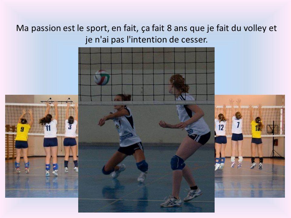 Ma passion est le sport, en fait, ça fait 8 ans que je fait du volley et je n'ai pas l'intention de cesser. Ceci est mon équipe de volley-ball.