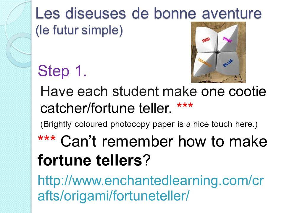Les diseuses de bonne aventure (le futur simple) Step 1. Have each student make one cootie catcher/fortune teller. *** (Brightly coloured photocopy pa