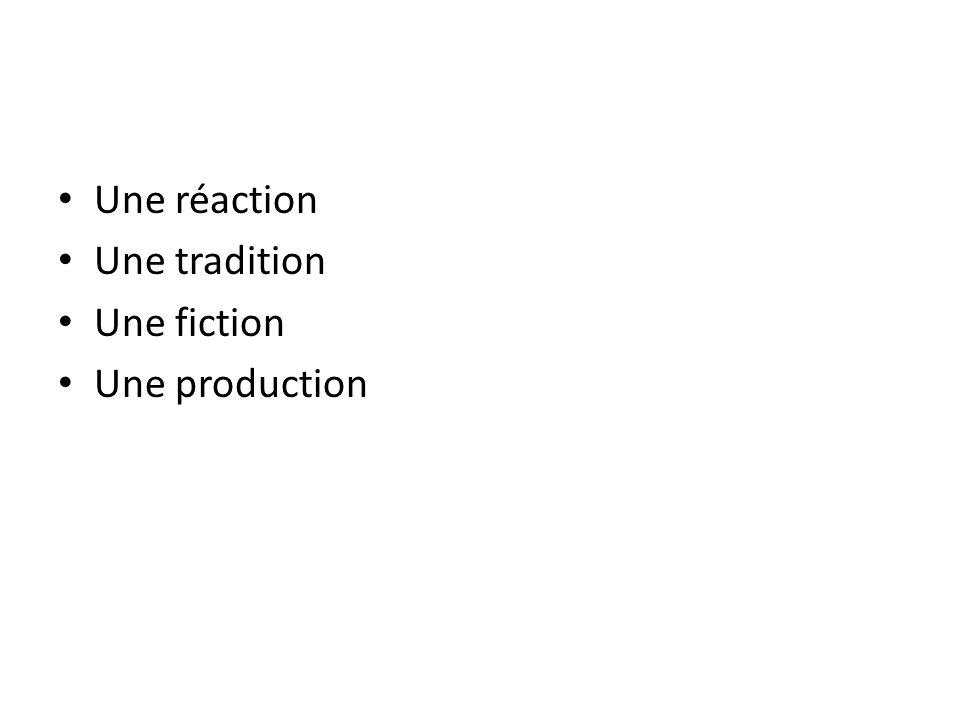 Une réaction Une tradition Une fiction Une production