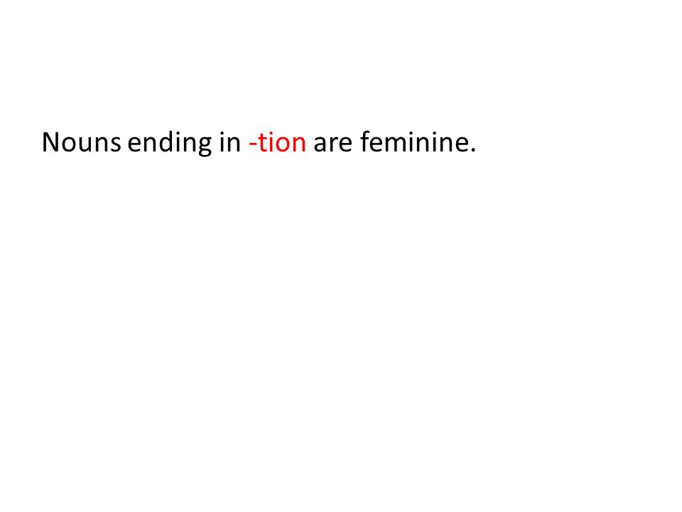 Nouns ending in -tion are feminine.