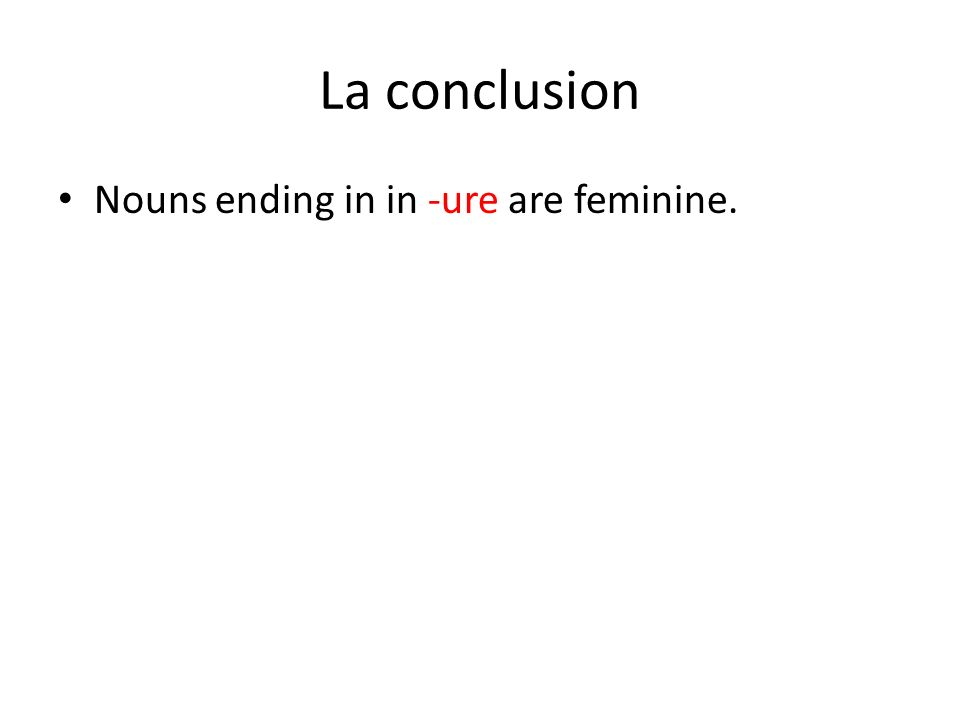 La conclusion Nouns ending in in -ure are feminine.