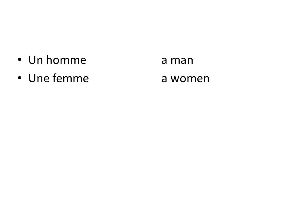 Un hommea man Une femmea women