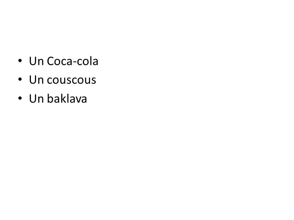 Un Coca-cola Un couscous Un baklava