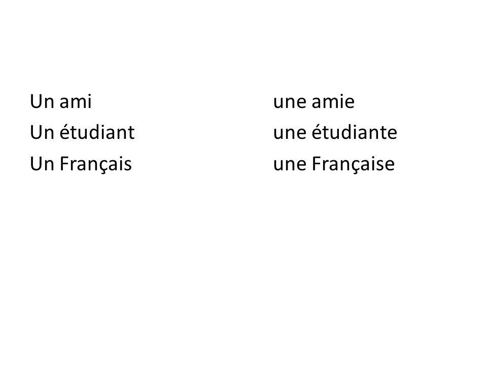 Un amiune amie Un étudiantune étudiante Un Françaisune Française