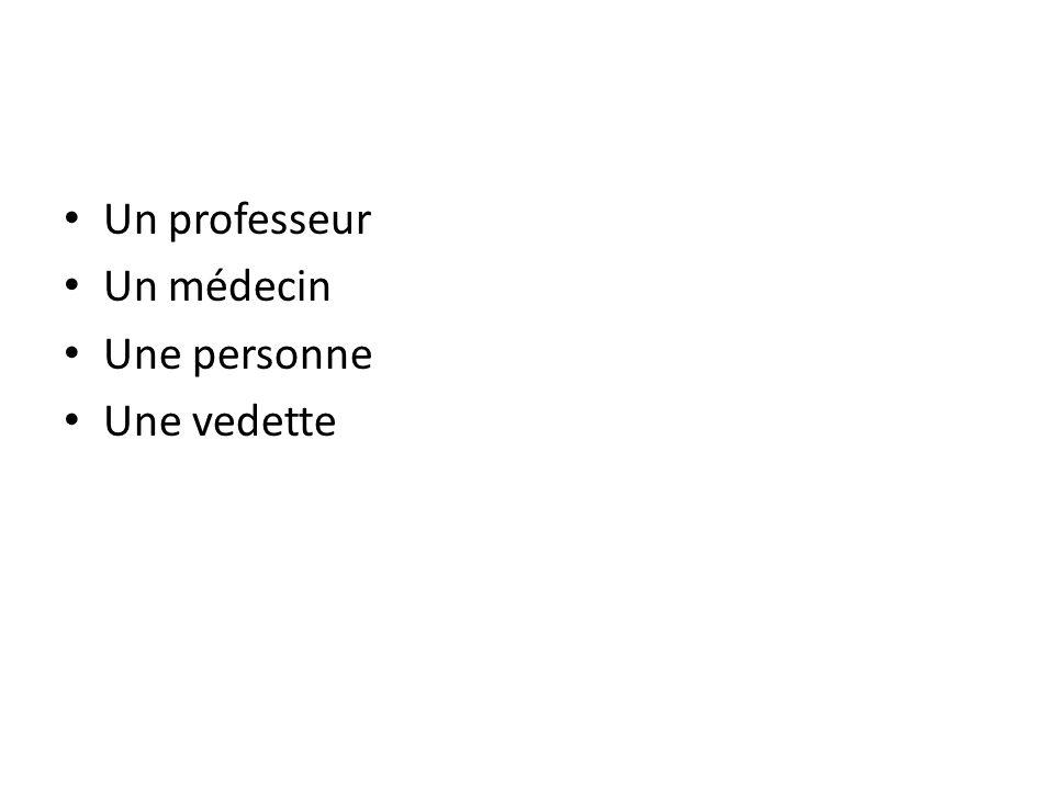 Un professeur Un médecin Une personne Une vedette