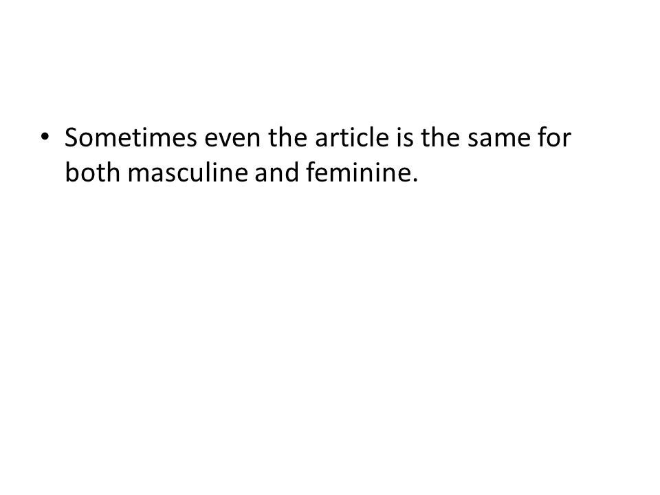 Sometimes even the article is the same for both masculine and feminine.