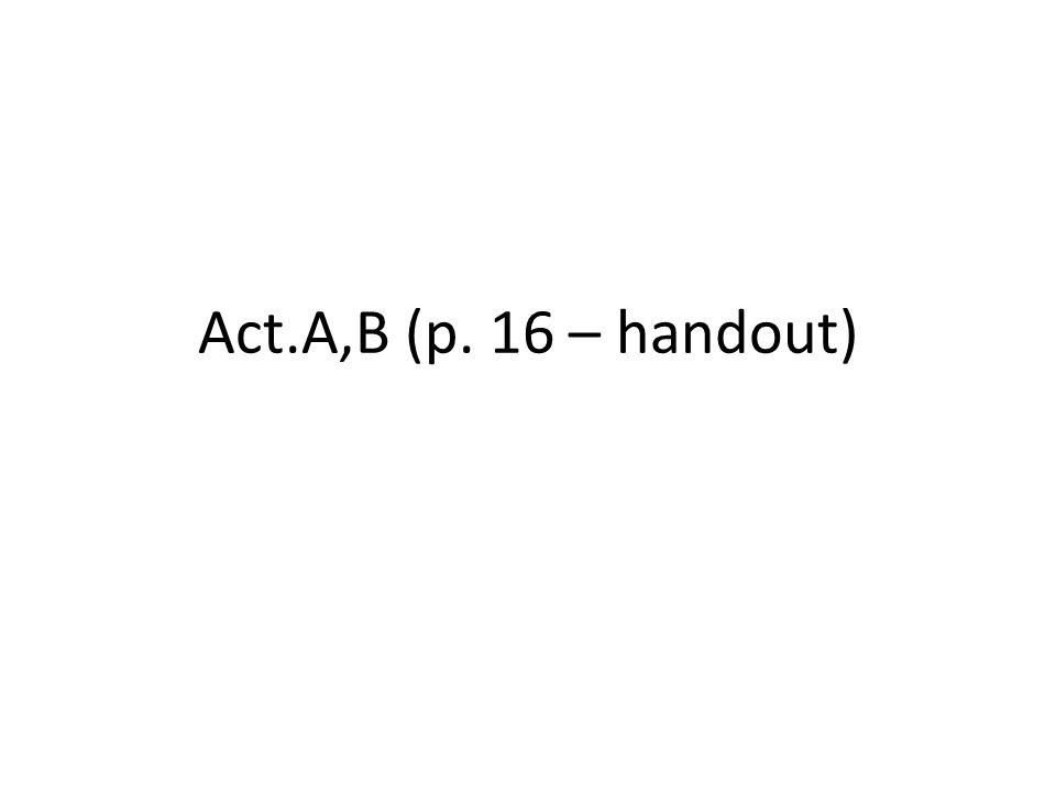 Act.A,B (p. 16 – handout)