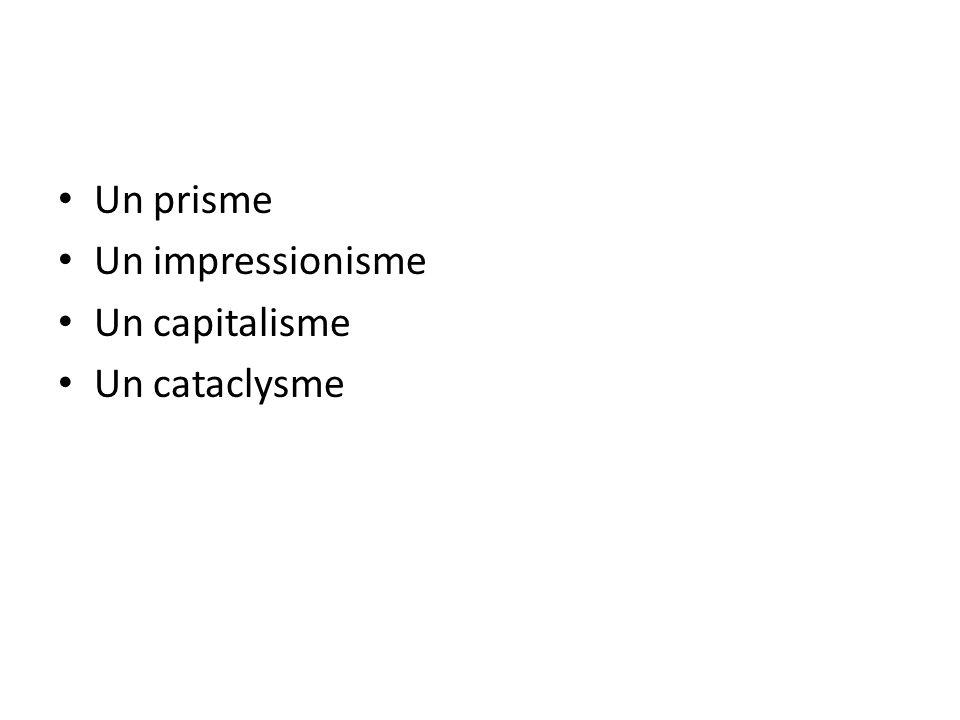 Un prisme Un impressionisme Un capitalisme Un cataclysme