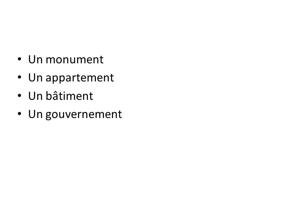 Un monument Un appartement Un bâtiment Un gouvernement