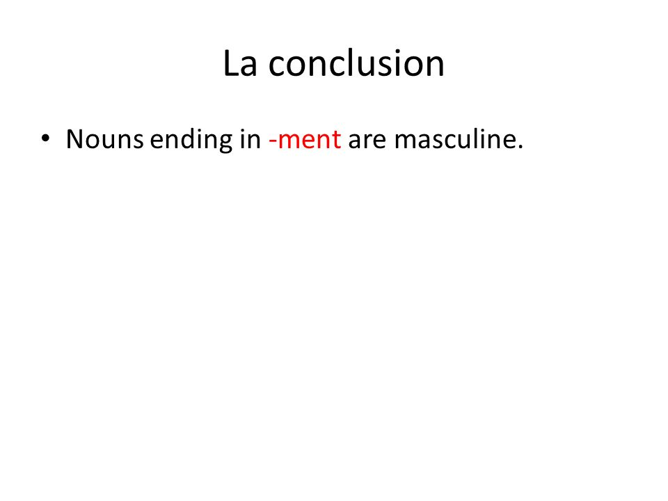 La conclusion Nouns ending in -ment are masculine.