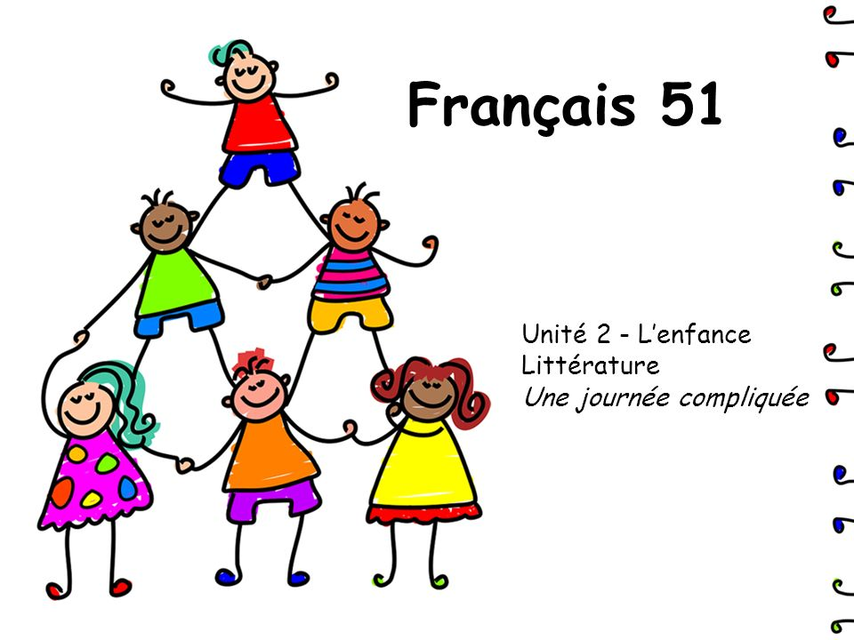 Français 51 Unité 2 - Lenfance Littérature Une journée compliquée
