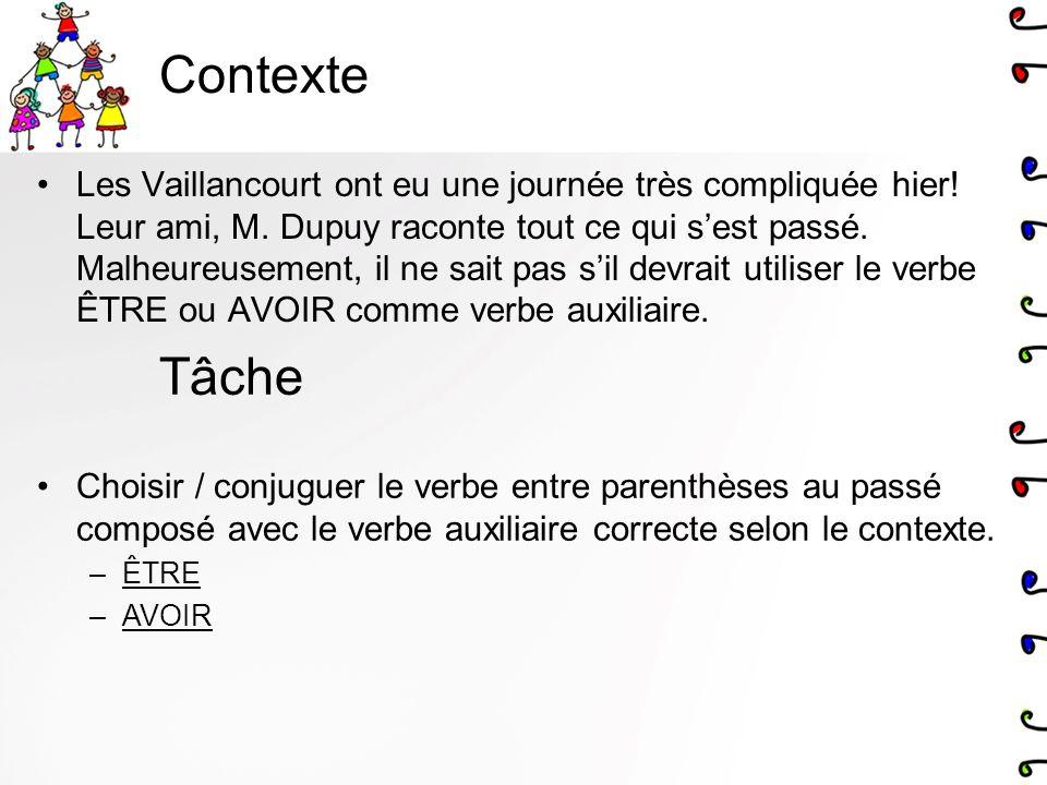 Contexte Les Vaillancourt ont eu une journée très compliquée hier! Leur ami, M. Dupuy raconte tout ce qui sest passé. Malheureusement, il ne sait pas