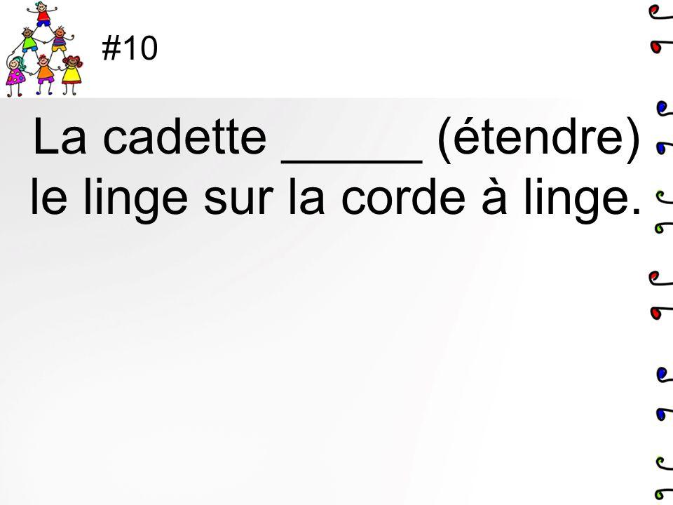 #10 La cadette _____ (étendre) le linge sur la corde à linge.