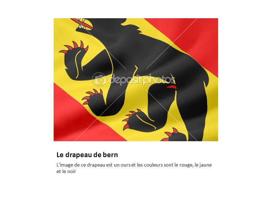 Le drapeau de bern L'image de ce drapeau est un ours et les couleurs sont le rouge, le jaune et le noir