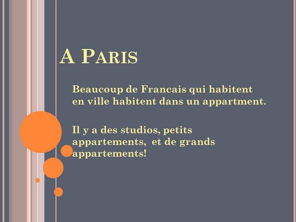 A P ARIS Beaucoup de Francais qui habitent en ville habitent dans un appartment. Il y a des studios, petits appartements, et de grands appartements!
