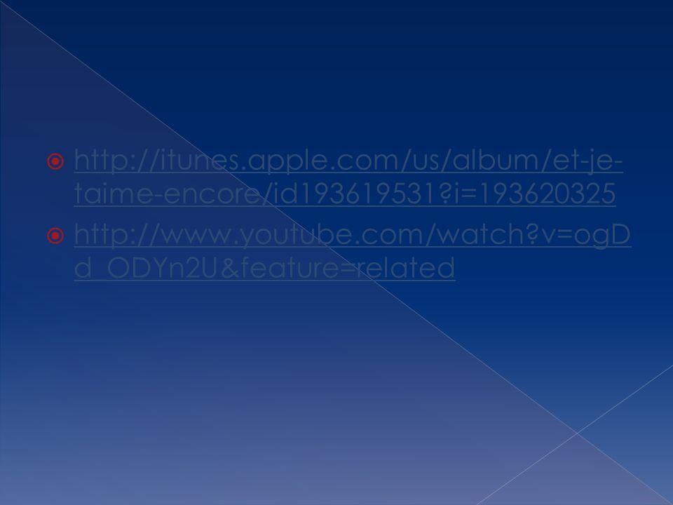 http://itunes.apple.com/us/album/et-je- taime-encore/id193619531?i=193620325 http://itunes.apple.com/us/album/et-je- taime-encore/id193619531?i=193620