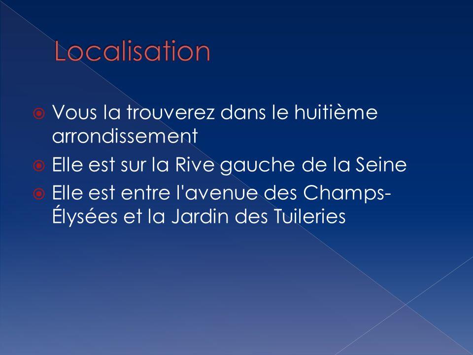 Vous la trouverez dans le huitième arrondissement Elle est sur la Rive gauche de la Seine Elle est entre l'avenue des Champs- Élysées et la Jardin des