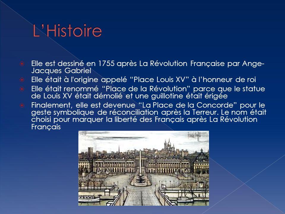 Elle est dessiné en 1755 après La Révolution Française par Ange- Jacques Gabriel Elle était à l'origine appelé Place Louis XV à lhonneur de roi Elle é