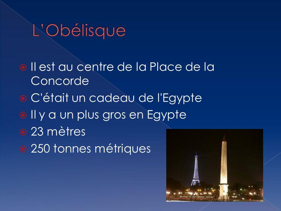Il est au centre de la Place de la Concorde C'était un cadeau de l'Egypte Il y a un plus gros en Egypte 23 mètres 250 tonnes métriques