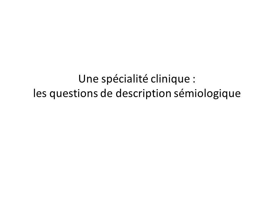 Une spécialité clinique : les questions de description sémiologique