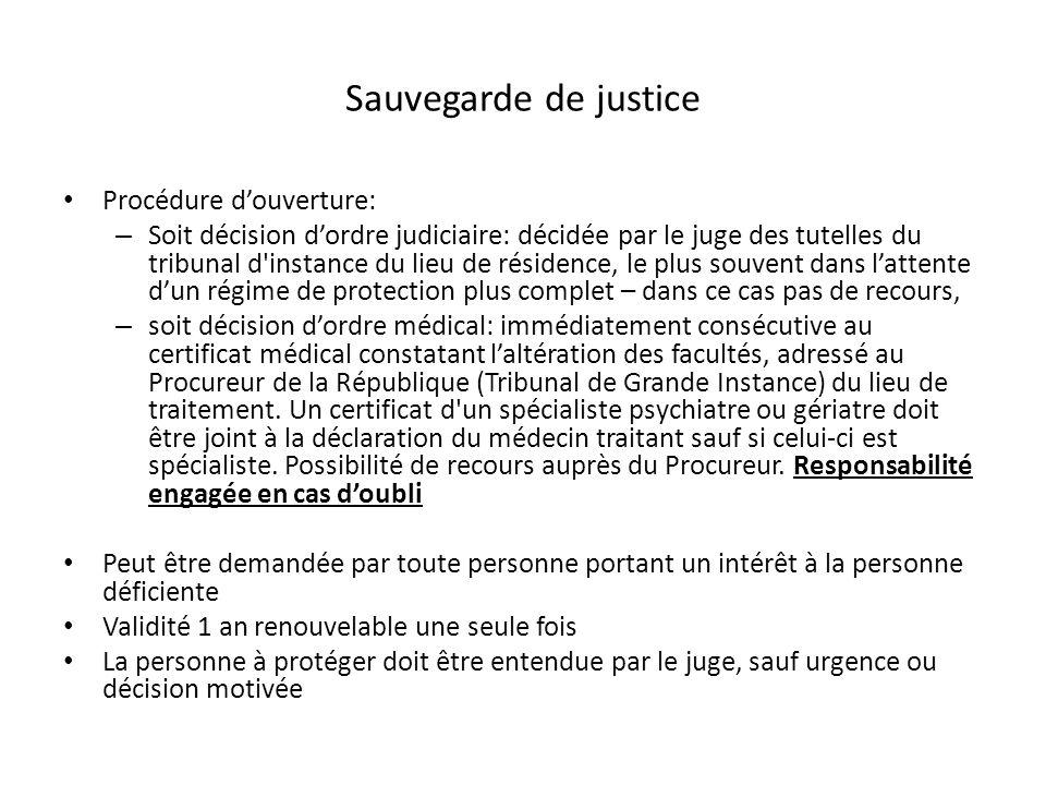 Sauvegarde de justice Procédure douverture: – Soit décision dordre judiciaire: décidée par le juge des tutelles du tribunal d'instance du lieu de rési