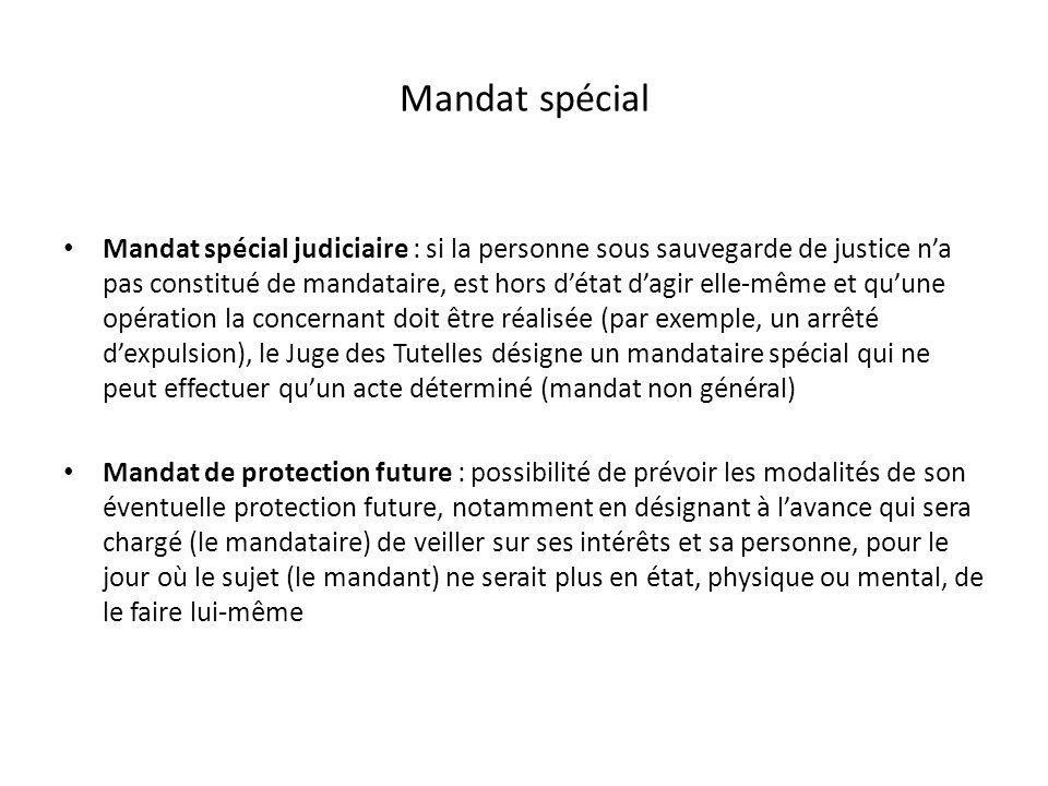Mandat spécial Mandat spécial judiciaire : si la personne sous sauvegarde de justice na pas constitué de mandataire, est hors détat dagir elle-même et