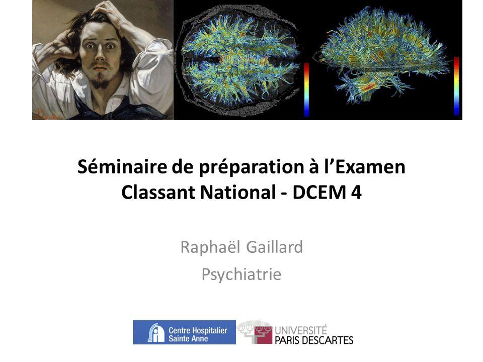 Séminaire de préparation à lExamen Classant National - DCEM 4 Raphaël Gaillard Psychiatrie