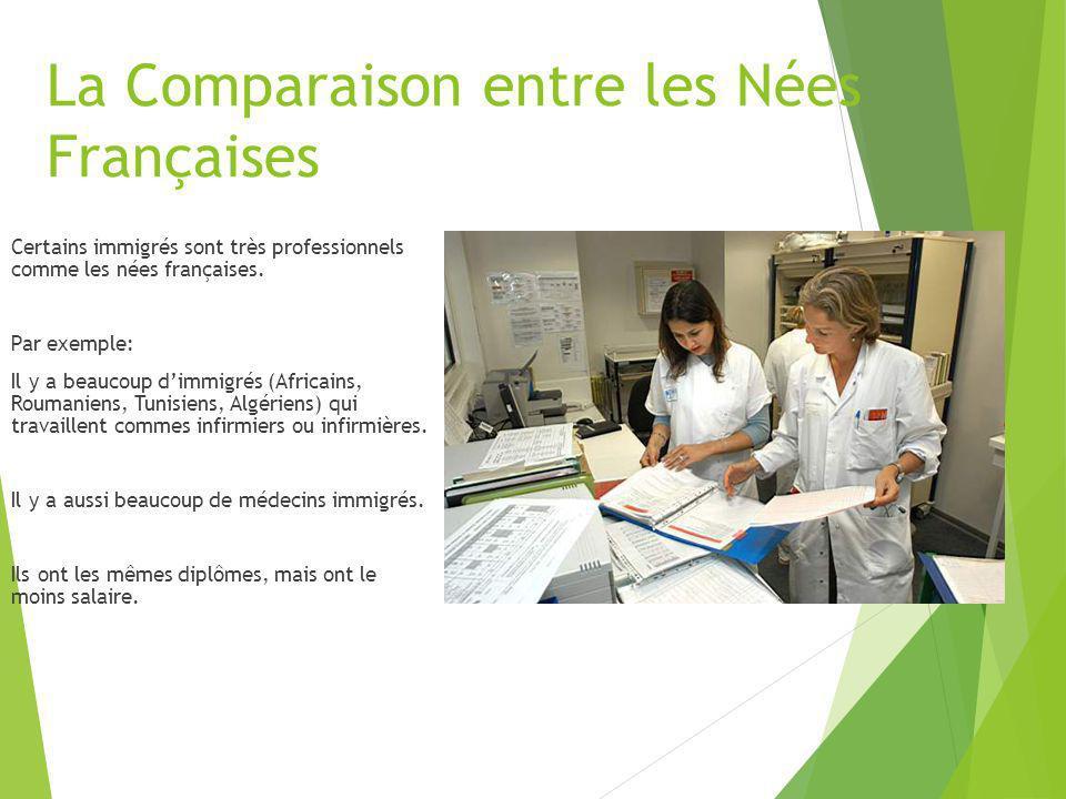 La Comparaison entre les Nées Françaises Certains immigrés sont très professionnels comme les nées françaises. Par exemple: Il y a beaucoup dimmigrés
