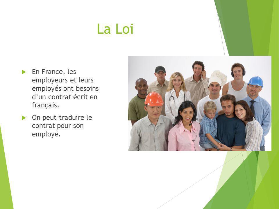 La Loi En France, les employeurs et leurs employés ont besoins dun contrat écrit en français. On peut traduire le contrat pour son employé.