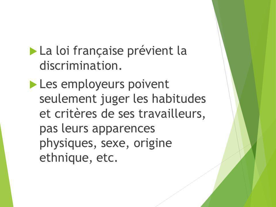La loi française prévient la discrimination. Les employeurs poivent seulement juger les habitudes et critères de ses travailleurs, pas leurs apparence