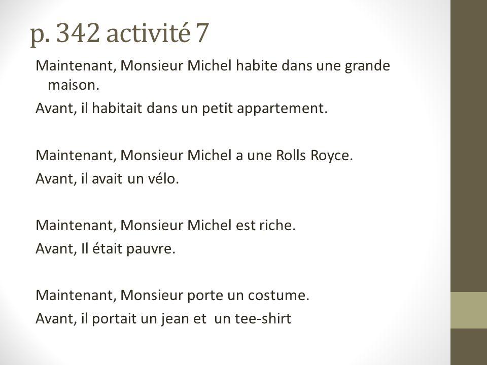 p. 342 activité 7 Maintenant, Monsieur Michel habite dans une grande maison.