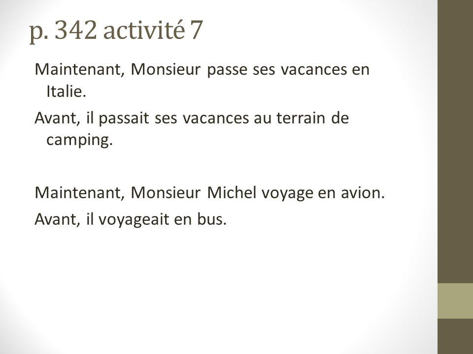 p. 342 activité 7 Maintenant, Monsieur passe ses vacances en Italie.