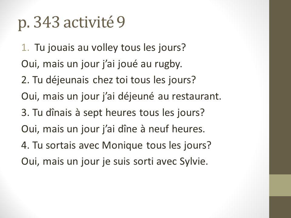p. 343 activité 9 1.Tu jouais au volley tous les jours.