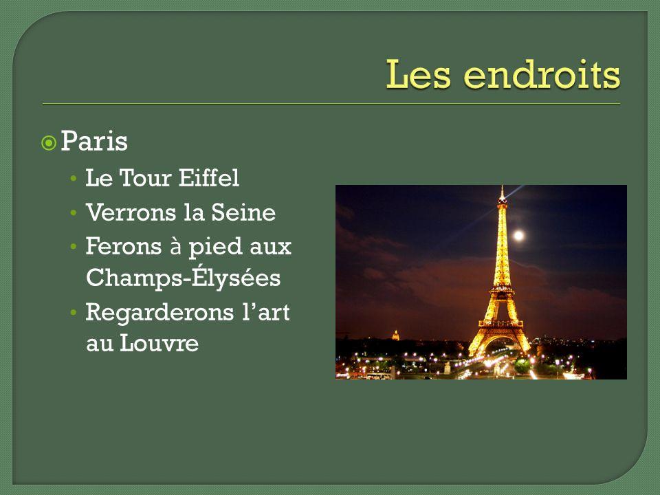 Paris Le Tour Eiffel Verrons la Seine Ferons à pied aux Champs-Élysées Regarderons lart au Louvre