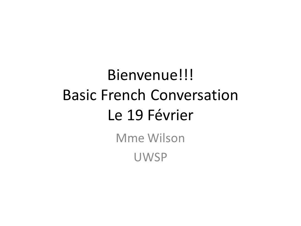 Bienvenue!!! Basic French Conversation Le 19 Février Mme Wilson UWSP