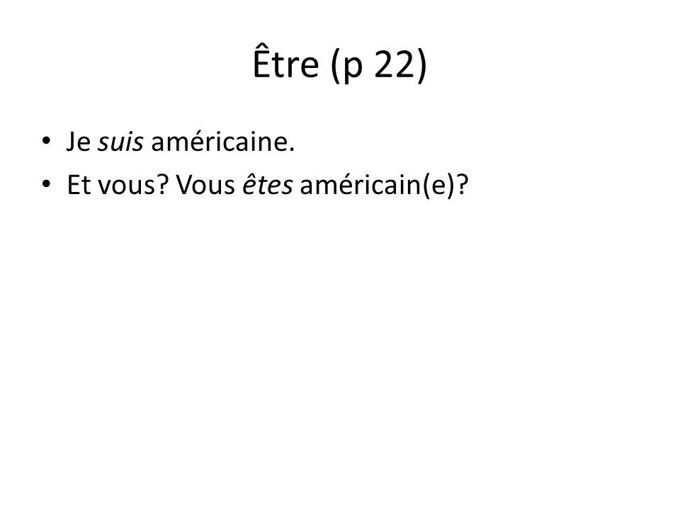 Être (p 22) Je suis américaine. Et vous? Vous êtes américain(e)?