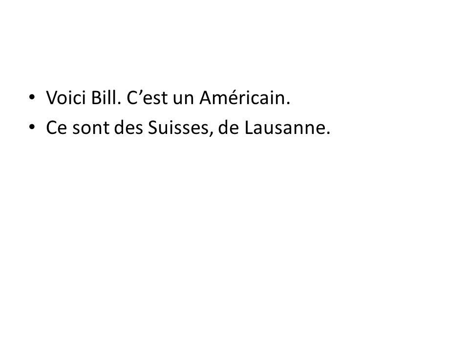 Voici Bill. Cest un Américain. Ce sont des Suisses, de Lausanne.