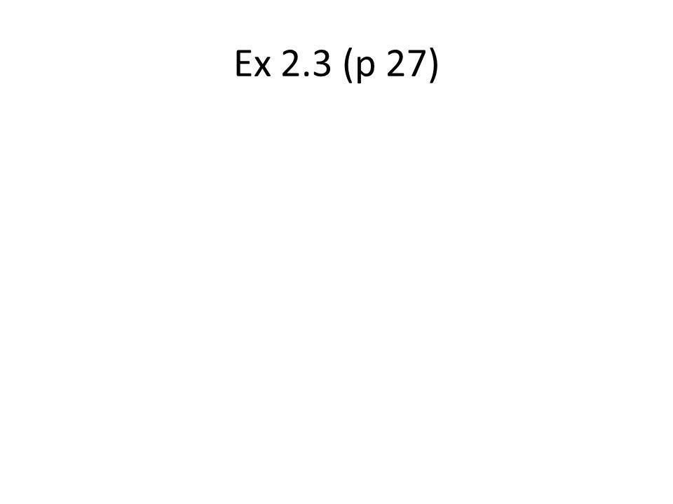 Ex 2.3 (p 27)